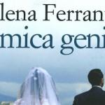L'amica geniale di Elena Ferrante:  il racconto di una splendida e tenebrosa amicizia