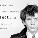 Robert Mapplethorpe, a perfectionist