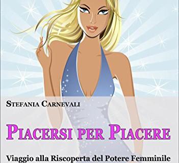 Piacersi per Piacere, Stefania Carnevali ci fa riscoprire il potere femminile