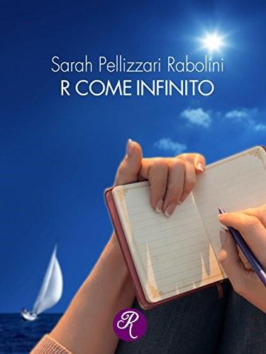 R come infinito: il romanzo di Sarah Pellizzari Rabolini