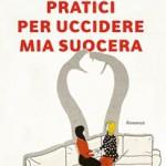Consigli pratici per uccidere mia suocera, il nuovo romanzo di Giulio Perrone