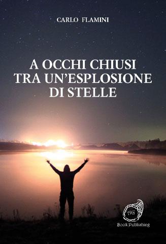 A occhi chiusi tra un'esplosione di stelle, il romanzo di Carlo Flamini